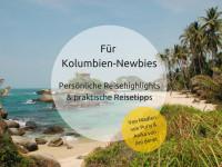 Kolumbien Interview: Persönliche Reisehighlights und praktische Reisetipps für Kolumbien-Einsteiger