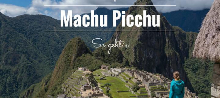 Günstig nach Machu Picchu reisen – Mit diesen Tipps kannst du Machu Picchu für unter 90 USD besuchen