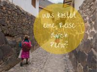 Was kostet eine Reise durch Peru? Eine Kostenaufstellung.