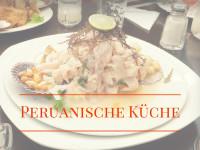 Peruanische Küche – 11 Gerichte, die du in Peru probiert haben musst