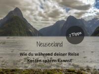 Wie du während deiner Neuseeland Reise Kosten sparen kannst – 7 Tipps