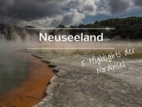Neuseeland: 5 Highlights der Nordinsel, die du nicht verpassen darfst
