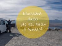 Neuseeland Reise: Wie viel kosten 3 Monate in Neuseeland?