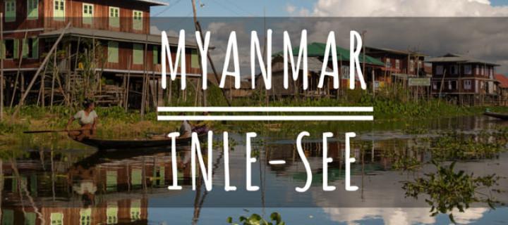 Myanmar: 3 Tage am Inle See – Nützliche Infos und Tipps