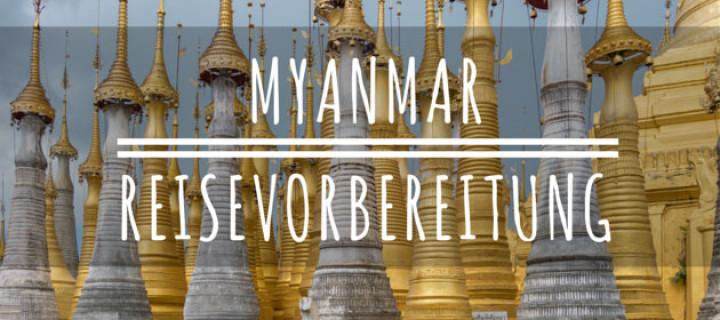 Myanmar Reisevorbereitungen – Visum, Geld, Unterkünfte & Co. Was Du für Deine Reise nach Myanmar wissen musst.
