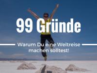 99 Gründe, warum Du eine Weltreise machen solltest!