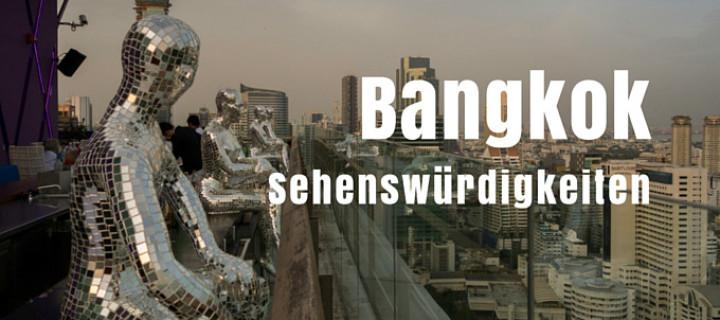 Bangkok Sehenswürdigkeiten – Meine persönlichen Highlights im Überblick