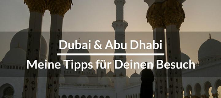Dubai und Abu Dhabi – Meine Tipps für Deinen Urlaub in den Vereinigten Arabischen Emiraten