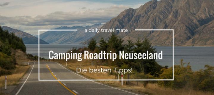 Camping Roadtrip Neuseeland: Die besten Tipps für Deine Rundreise!