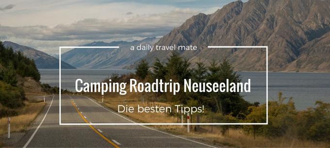 Camping RoadtripNeuseeland-Die besten Tipps
