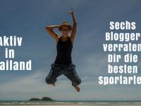 """Aktivurlaub Thailand – Sechs Blogger verraten Dir die besten Sportarten im """"Land des Lächelns""""."""