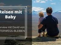 Reisen mit Baby – Interview mit David von UNTERWEGS-BLEIBEN