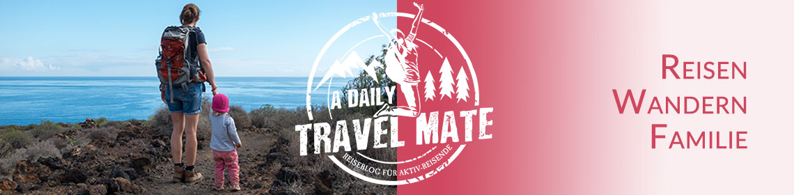 Familien-Reiseblog und Wanderblog - a daily travel mate